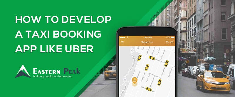 How to develop a taxi booking app like Uber | Eastern Peak : Eastern